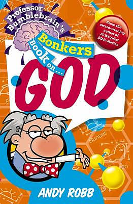 Professor Bumblebrains Bonkers Book on God