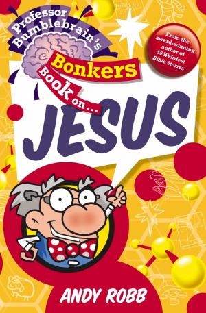 Professor Bumblebrains Bonkers Book On Jesus