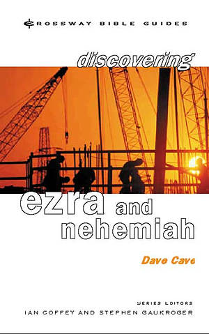 Discovering Ezra and Nehemiah: Build on Firm Foundations