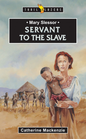 Mary Slessor: Servant to the Slave