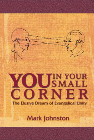 You in Your Small Corner: The Elusive Dream of Evangelical Unity