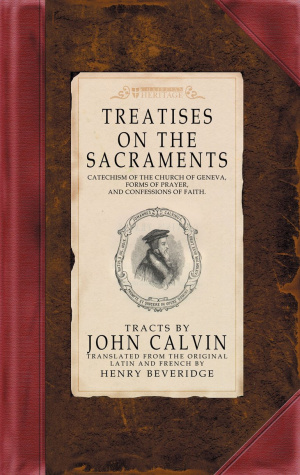 Treatise on the Sacraments : Vol III: Calvin's Tracts