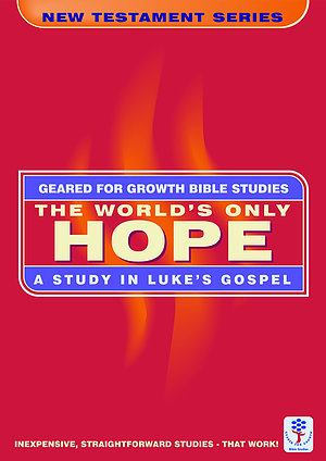 Worlds Only Hope ,The: A Study in Luke's Gospel (Geared for Growth: New Testament)