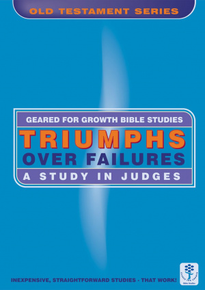Triumph over Failures: A Study in Judges (Geared for Growth: Old Testament)