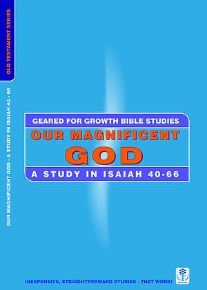 Our Magnificent God Isaiah (Geared for Growth: Old Testament)