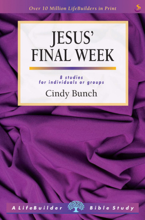 Lifebuilder Bible Study: Jesus' Final Week