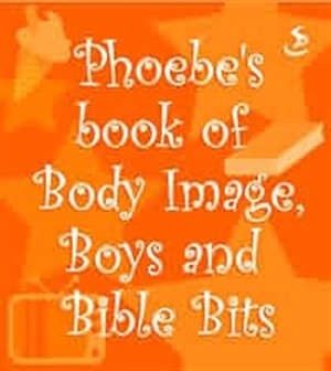 Phoebe's Book of Body Image, Boys and Bible Bits