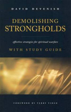 Demolishing Strongholds: Effective Strategies for Spritual Warfare