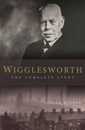 Wigglesworth - The Complete Story