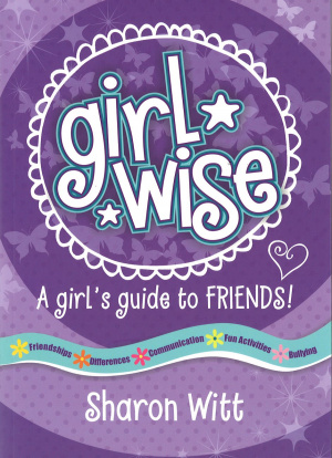 Girl Wise: A Girls Guide To Friends