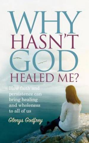 Why Hasn't God Healed Me?