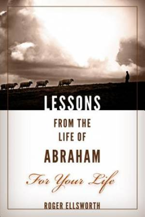 Lessons from the Life of Abraham for Your Life