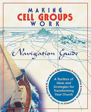 Making Cell Groups Work Navigation Guide: A Toolbox of Ideas and Strategies for Transforming Your Church