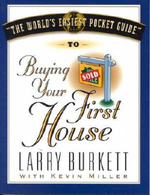 World's Easiest Pocket Guide To Buying Your First Home, The