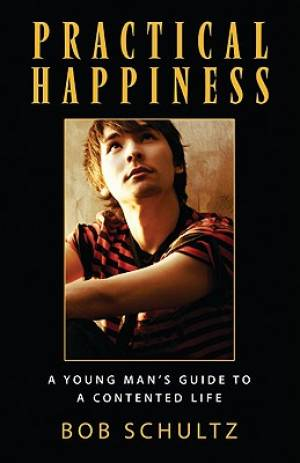Practical Happiness : A Young Mans Guide To A Contented Life