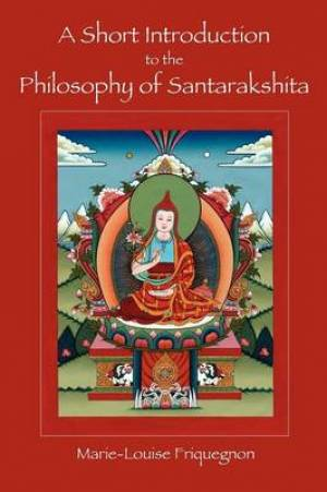 A Short Introduction to the Philosophy of Santarakshita