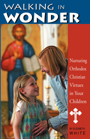 Walking in Wonder: Nurturing Orthodox Christian Virtues in Your Children