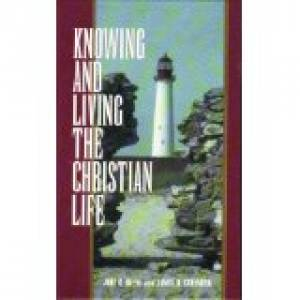 Knowing And Living The Christian Life