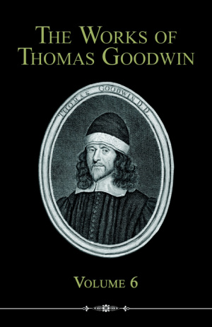Works Of Thomas Goodwin, Volume 6