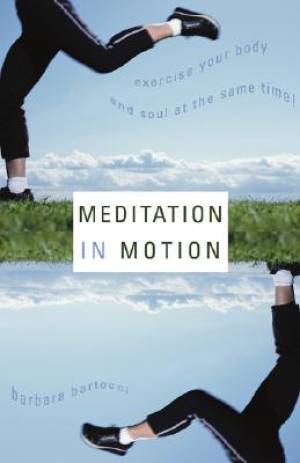 Meditation in Motion: Exercise Your Body and Your Soul - At Same Time