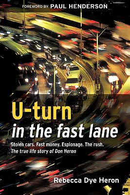 U-Turn in the Fast Lane: One Man's Journey Back to God - The True Life Story of Don Heron
