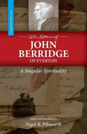 The Letters of John Berridge of Everton: A Singular Spirituality (PB)