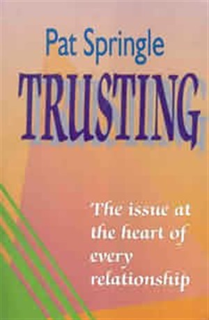 Trusting: The Issue at the Heart of Every Relationship