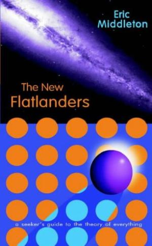 The New Flatlanders: A Seekers Guide to the Theory of Everything