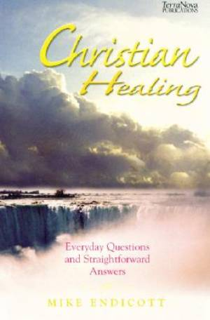 Christian Healing: Everyday Questions and Straightforward Answers