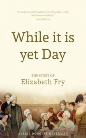 While it is Yet Day: the Story of Elizabeth Fry