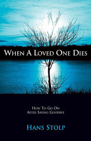 When a Loved One Dies: How to Go on After Saying Goodbye