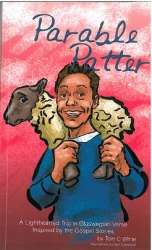 Parable Patter: A Lighthearted Trip in Glaswegian Verse,Inspired by the Gospel Stories