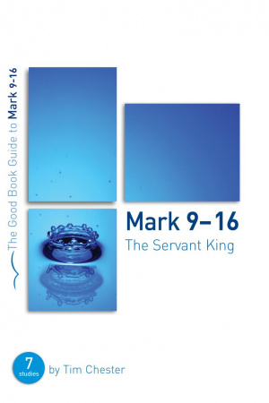 Mark 9-16 : The Servant King