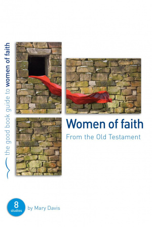 Women of Faith : 8 women of the Old Testament