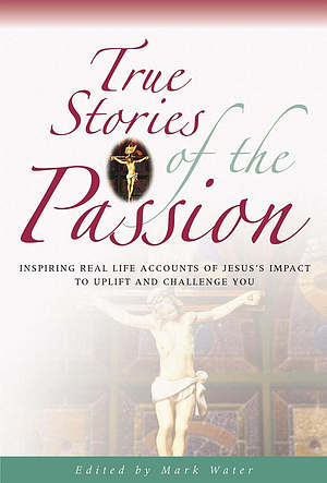 True Stories of the Passion