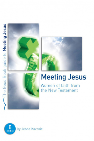 Meeting Jesus : 8 Women of the New Testament