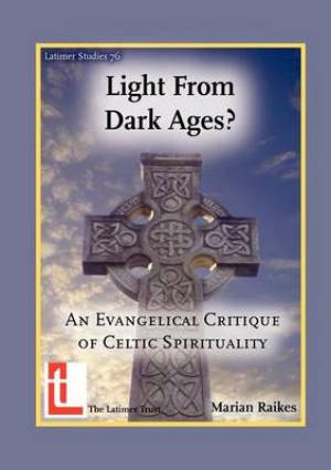 Light from Dark Ages? An Evangelical Critique of Celtic Spirituality