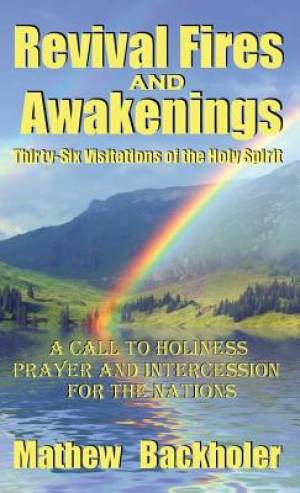 Revival Fires and Awakenings, Thirty-six Visitations of the Holy Spirit
