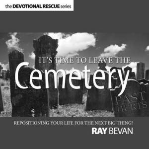 It's Time To Leave The Cemetery Devotional
