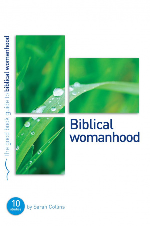 Biblical Womanhood : revised edition