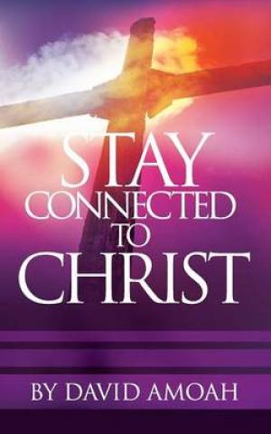 Stay Connected To Christ