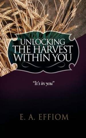 Unlocking The Harvest Within You