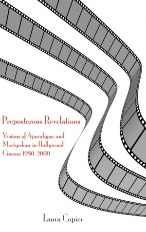 Preposterous Revelations: Visions of Apocalypse and Martyrdom in Hollywood Cinema 1980-2000