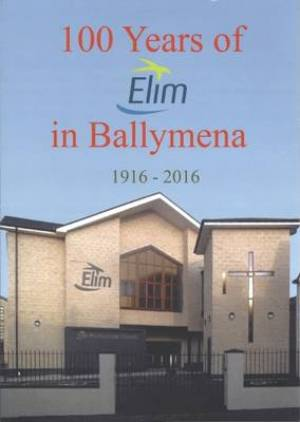 100 Years of Elim in Ballymena 1916-2016