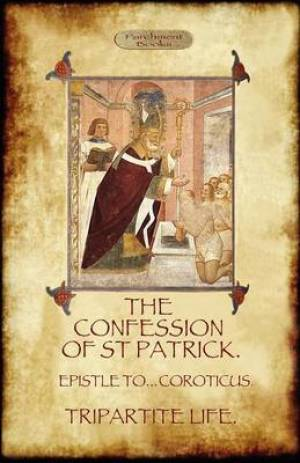 The Confession of Saint Patrick (Confessions of St. Patrick)