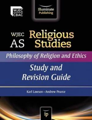 WJEC AS Religious Studies: An Introduction to Philosophy of Religion and an Introduction to Religion and Ethics - Study and Revision Guide