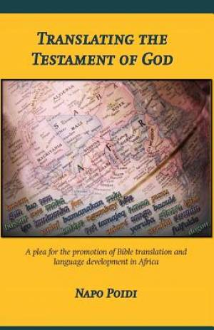 Translating the Testament of God: A plea for the promotion of Bible translation and language development in Africa
