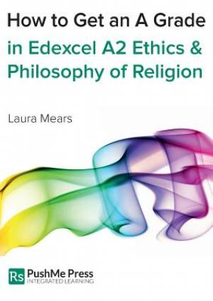 How to Get an A Grade in Edexcel A2 Ethics & Philosophy of Religion
