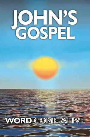 John's Gospel: Word Come Alive