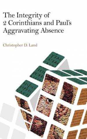 The Integrity of 2 Corinthians and Paul's Aggravating Absence
